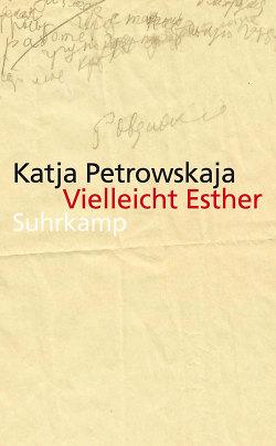 Mehrfach ausgezeichnet: die Erzählung ?Vielleicht Esther? von Katja Petrowskaja